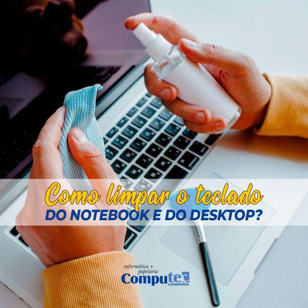 Como limpar o teclado do desktop e do notebook?